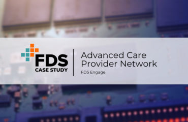FDS Engage Case Study - Advanced Care Provider Network